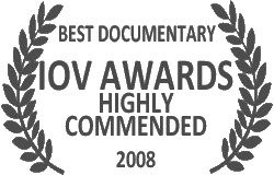 IOV Awards 2008 winner highly commended - best documentary 2008 for Half Life